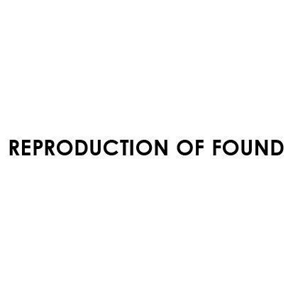 REPRODUCTION OF FOUND